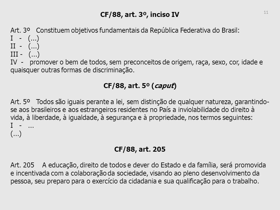 CF/88, art. 3º, inciso IV Art. 3º Constituem objetivos fundamentais da República Federativa do Brasil: I - (...) II - (...) III - (...) IV - promover