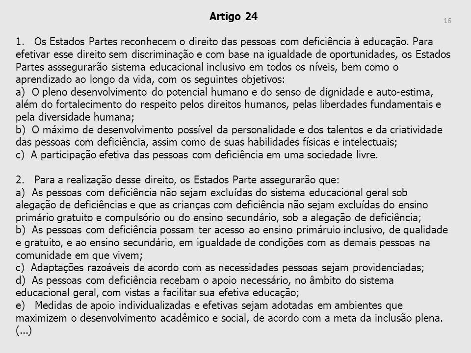 Artigo 24 1. Os Estados Partes reconhecem o direito das pessoas com deficiência à educação. Para efetivar esse direito sem discriminação e com base na