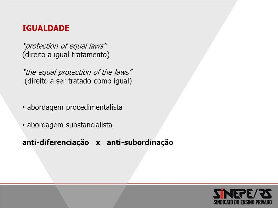 5 IGUALDADE protection of equal laws (direito a igual tratamento) the equal protection of the laws (direito a ser tratado como igual) abordagem proced