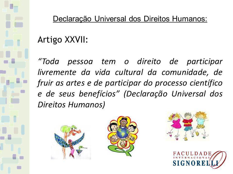 Declaração Universal dos Direitos Humanos: Artigo XXVII: Toda pessoa tem o direito de participar livremente da vida cultural da comunidade, de fruir a