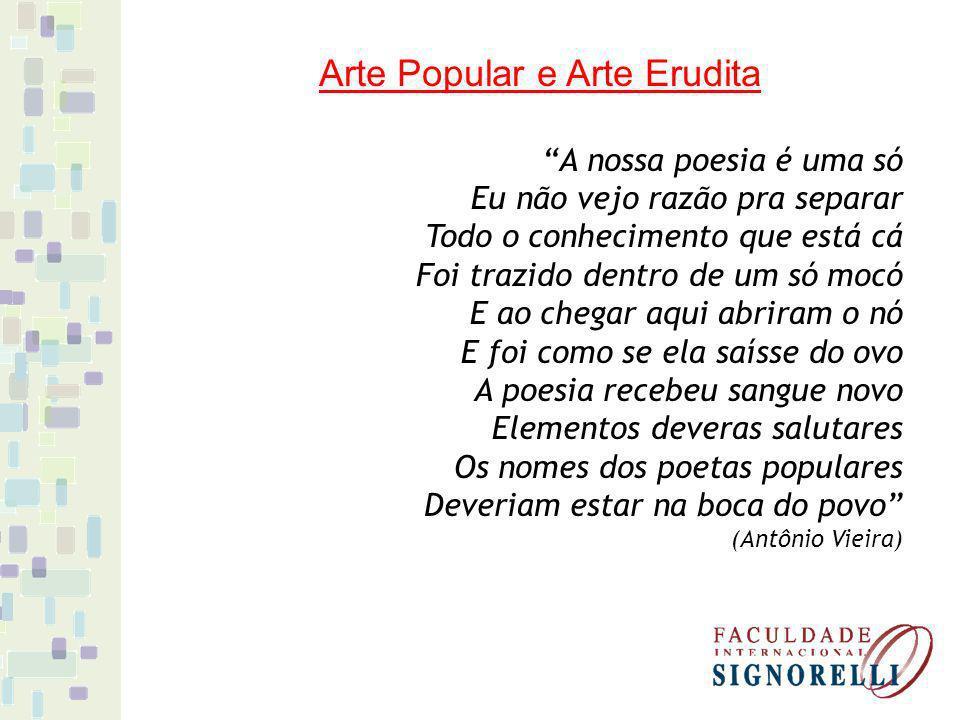 Arte Popular e Arte Erudita A nossa poesia é uma só Eu não vejo razão pra separar Todo o conhecimento que está cá Foi trazido dentro de um só mocó E a