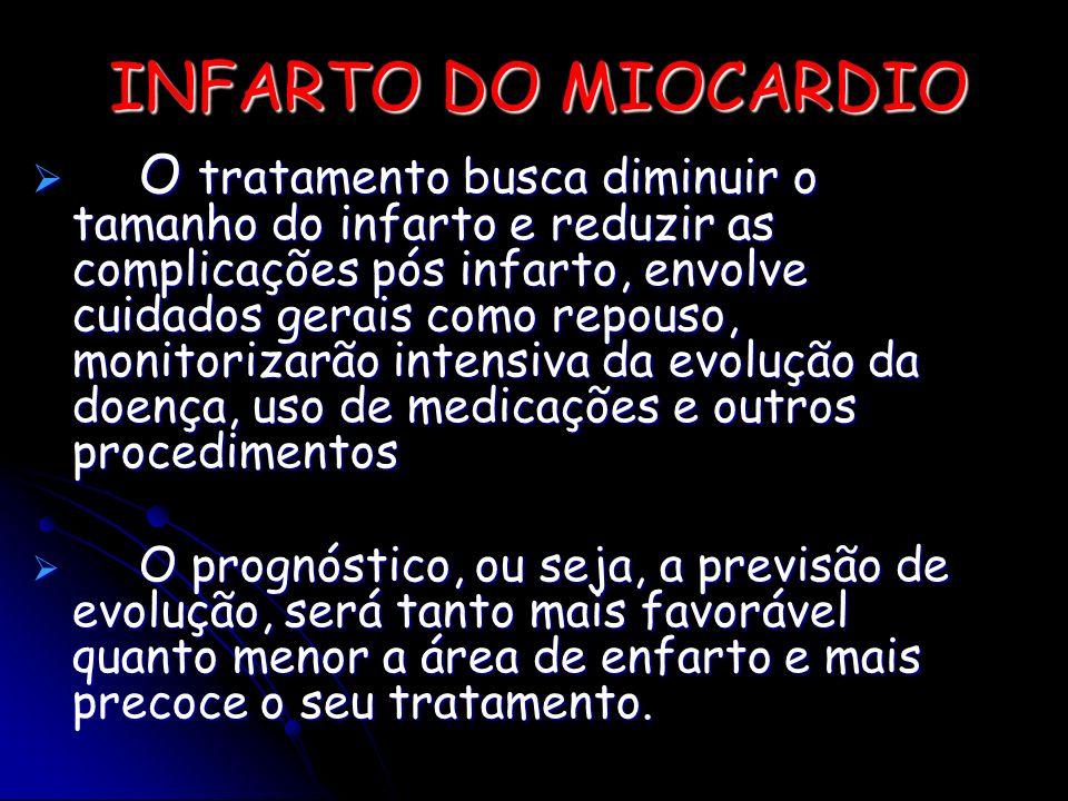 INFARTO DO MIOCARDIO O tratamento busca diminuir o tamanho do infarto e reduzir as complicações pós infarto, envolve cuidados gerais como repouso, mon