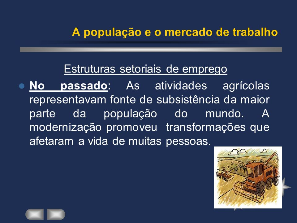 Estruturas setoriais de emprego No passado: As atividades agrícolas representavam fonte de subsistência da maior parte da população do mundo.