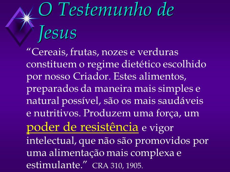 O Testemunho de Jesus Cereais, frutas, nozes e verduras constituem o regime dietético escolhido por nosso Criador. Estes alimentos, preparados da mane