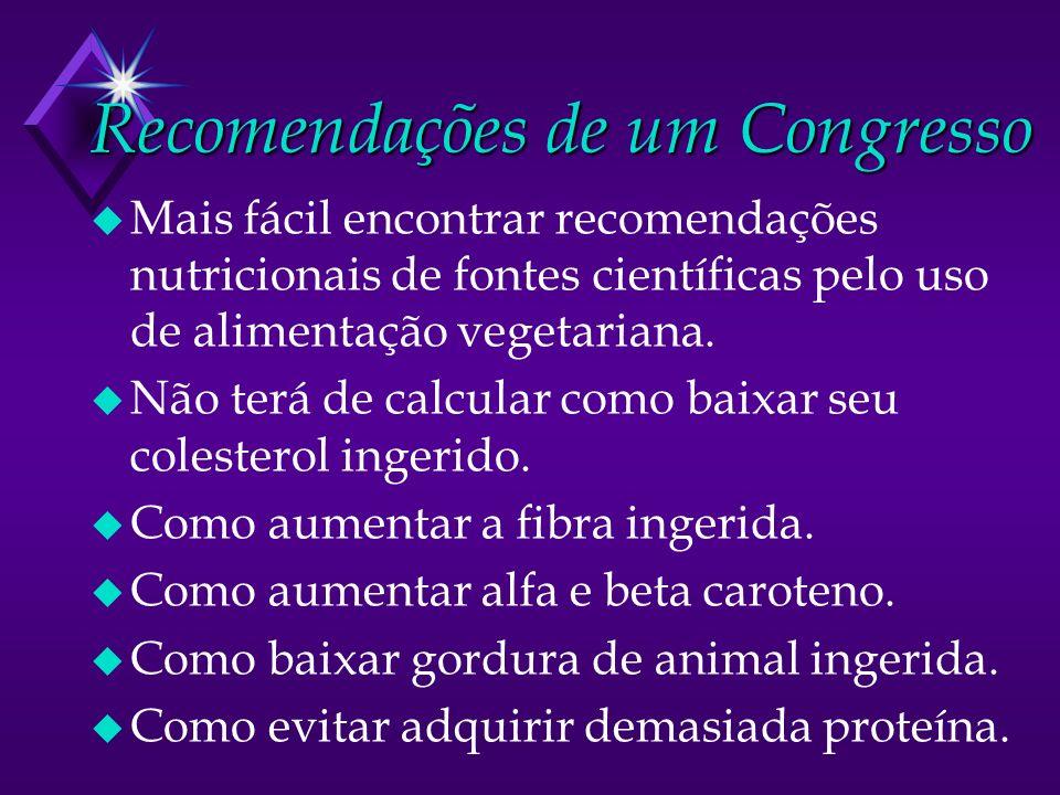 Recomendações de um Congresso u Mais fácil encontrar recomendações nutricionais de fontes científicas pelo uso de alimentação vegetariana. u Não terá