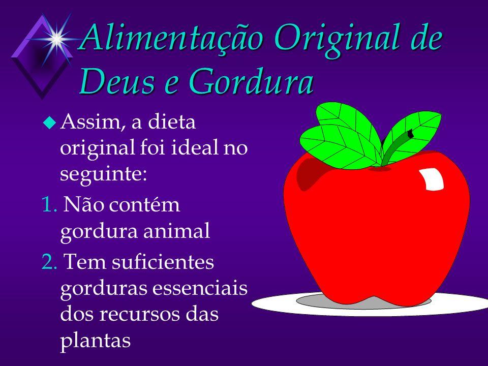 Alimentação Original de Deus e Gordura u Assim, a dieta original foi ideal no seguinte: 1. Não contém gordura animal 2. Tem suficientes gorduras essen