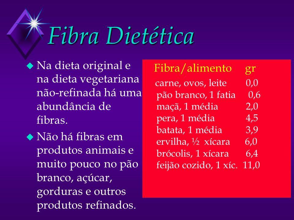 Fibra Dietética u Na dieta original e na dieta vegetariana não-refinada há uma abundância de fibras. u Não há fibras em produtos animais e muito pouco