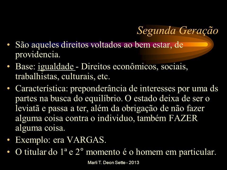 Marli T. Deon Sette - 2013 Segunda Geração São aqueles direitos voltados ao bem estar, de providencia. Base: igualdade - Direitos econômicos, sociais,