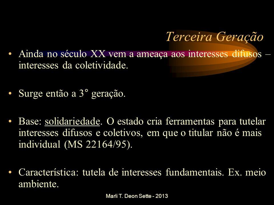 Marli T. Deon Sette - 2013 Terceira Geração Ainda no século XX vem a ameaça aos interesses difusos – interesses da coletividade. Surge então a 3° gera