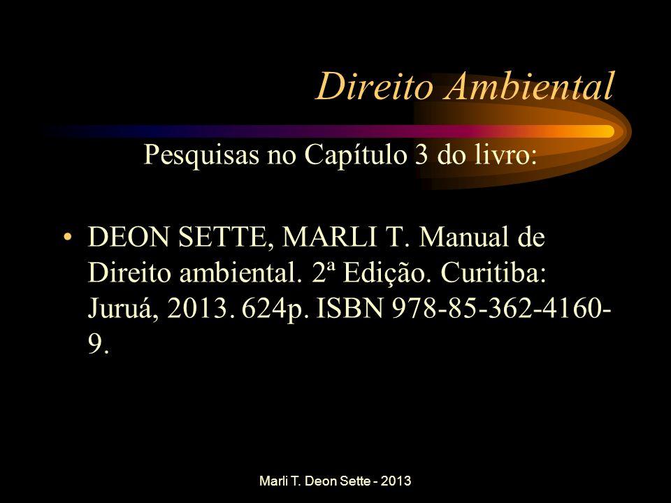 Marli T. Deon Sette - 2013 Direito Ambiental Pesquisas no Capítulo 3 do livro: DEON SETTE, MARLI T. Manual de Direito ambiental. 2ª Edição. Curitiba:
