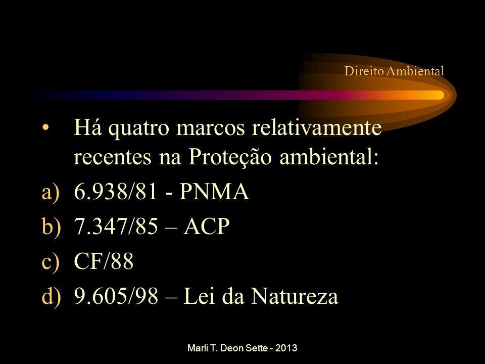Marli T. Deon Sette - 2013 Direito Ambiental Há quatro marcos relativamente recentes na Proteção ambiental: a)6.938/81 - PNMA b)7.347/85 – ACP c)CF/88