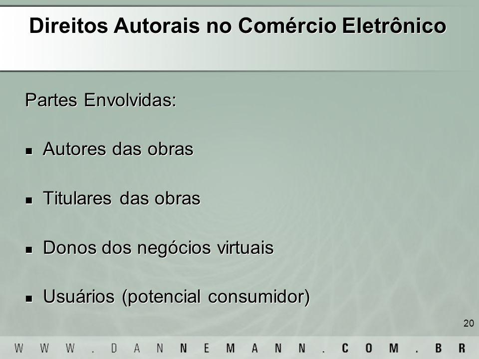 20 Direitos Autorais no Comércio Eletrônico Partes Envolvidas: Autores das obras Titulares das obras Donos dos negócios virtuais Usuários (potencial c