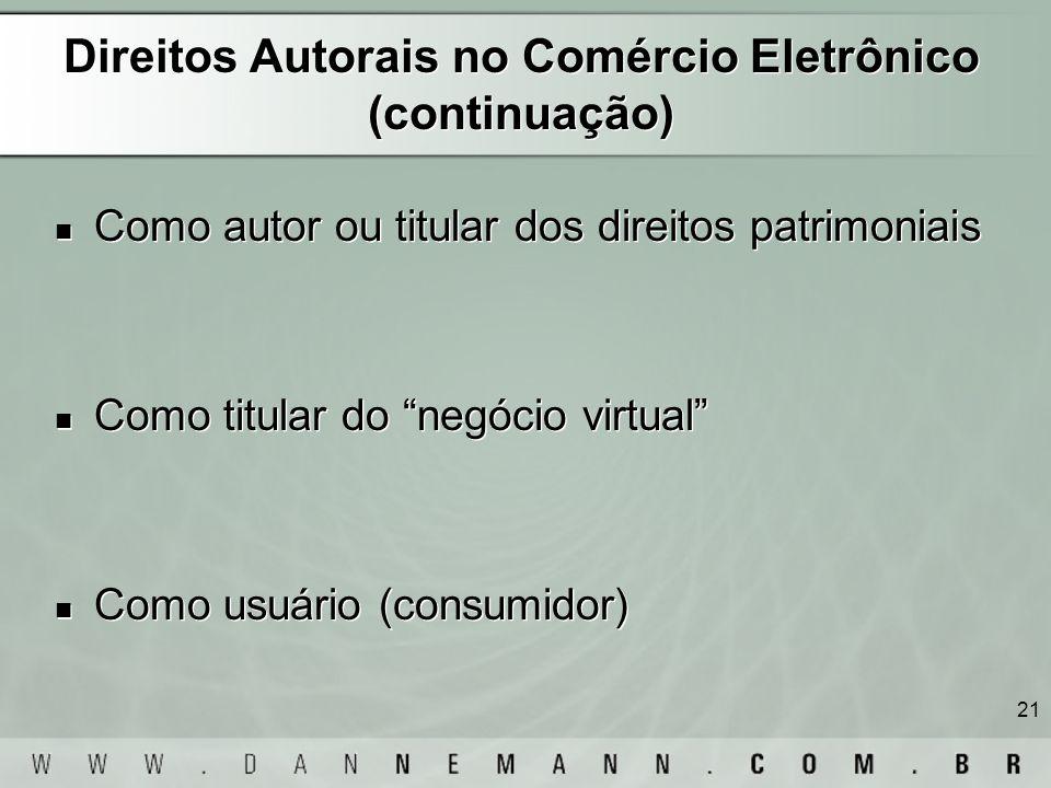 21 Direitos Autorais no Comércio Eletrônico (continuação) Como autor ou titular dos direitos patrimoniais Como titular do negócio virtual Como usuário