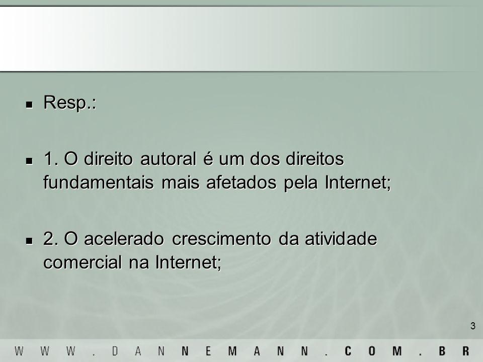 3 Resp.: 1. O direito autoral é um dos direitos fundamentais mais afetados pela Internet; 2. O acelerado crescimento da atividade comercial na Interne