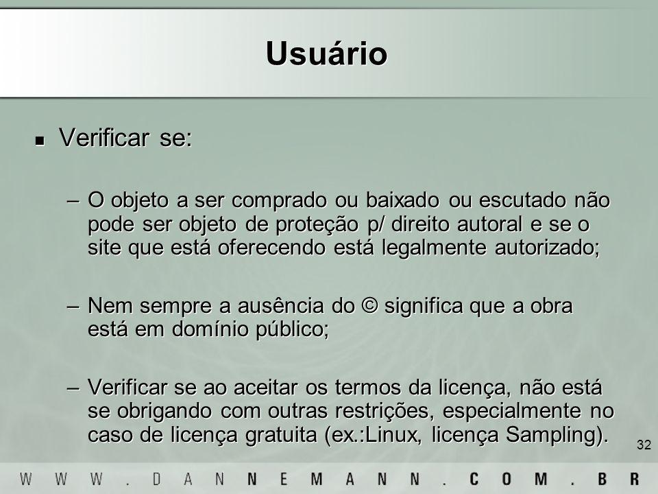 32 Usuário Verificar se: –O objeto a ser comprado ou baixado ou escutado não pode ser objeto de proteção p/ direito autoral e se o site que está ofere