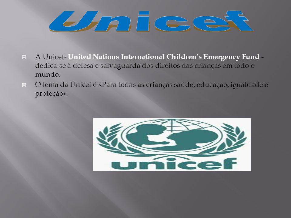 A Unicef- United Nations International Childrens Emergency Fund - dedica-se à defesa e salvaguarda dos direitos das crianças em todo o mundo.