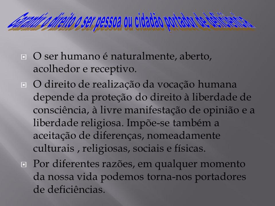 O ser humano é naturalmente, aberto, acolhedor e receptivo.