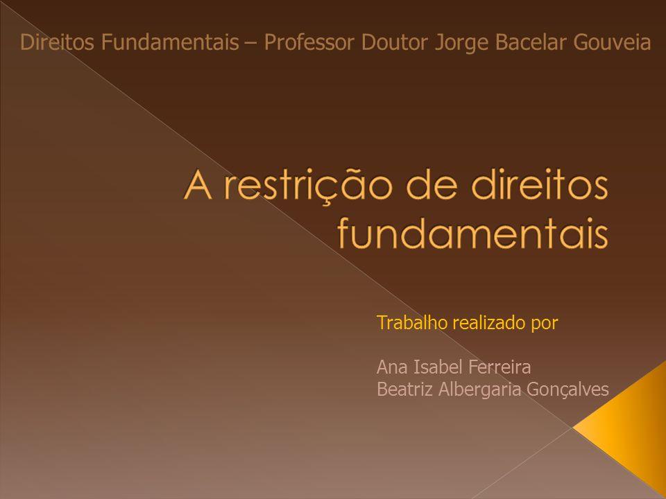 Direitos Fundamentais – Professor Doutor Jorge Bacelar Gouveia Trabalho realizado por Ana Isabel Ferreira Beatriz Albergaria Gonçalves