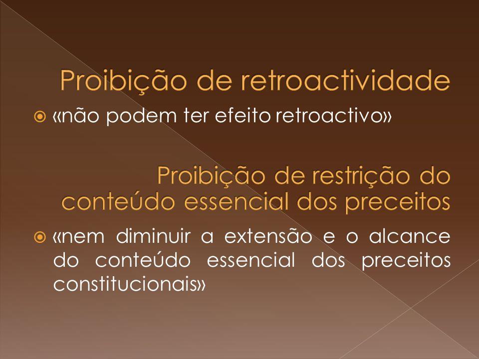 «não podem ter efeito retroactivo» «nem diminuir a extensão e o alcance do conteúdo essencial dos preceitos constitucionais»