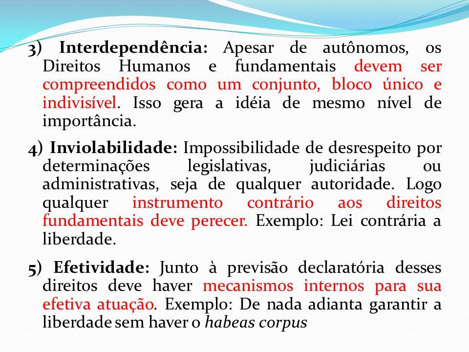 3) Interdependência: Apesar de autônomos, os Direitos Humanos e fundamentais devem ser compreendidos como um conjunto, bloco único e indivisível. Isso