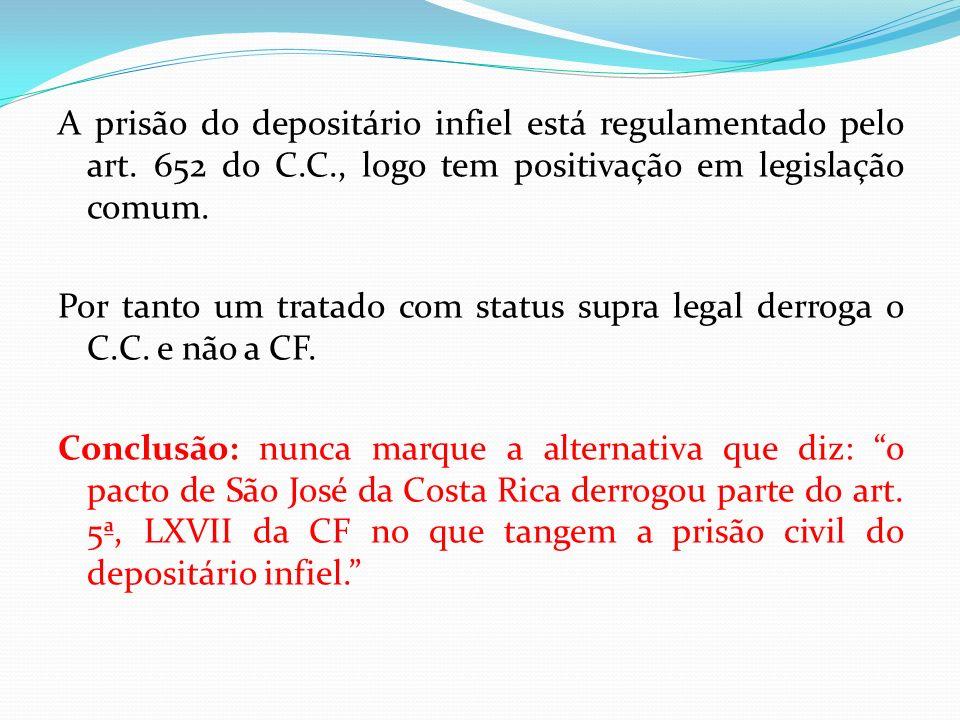 A prisão do depositário infiel está regulamentado pelo art. 652 do C.C., logo tem positivação em legislação comum. Por tanto um tratado com status sup