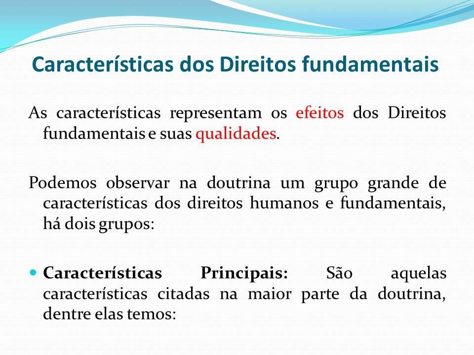 Características dos Direitos fundamentais As características representam os efeitos dos Direitos fundamentais e suas qualidades. Podemos observar na d
