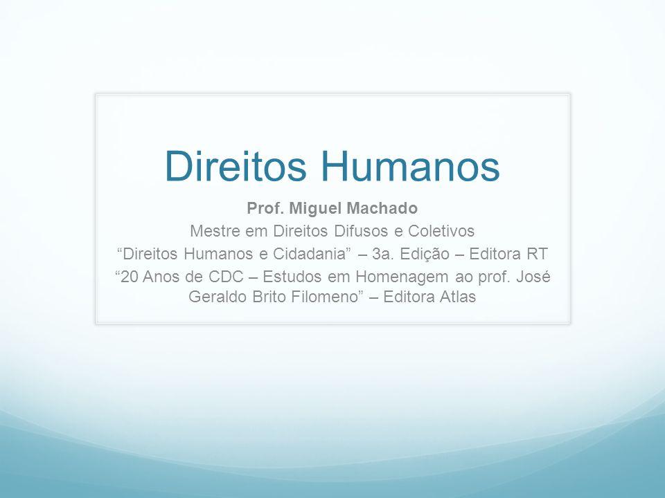 Direitos Humanos Prof. Miguel Machado Mestre em Direitos Difusos e Coletivos Direitos Humanos e Cidadania – 3a. Edição – Editora RT 20 Anos de CDC – E