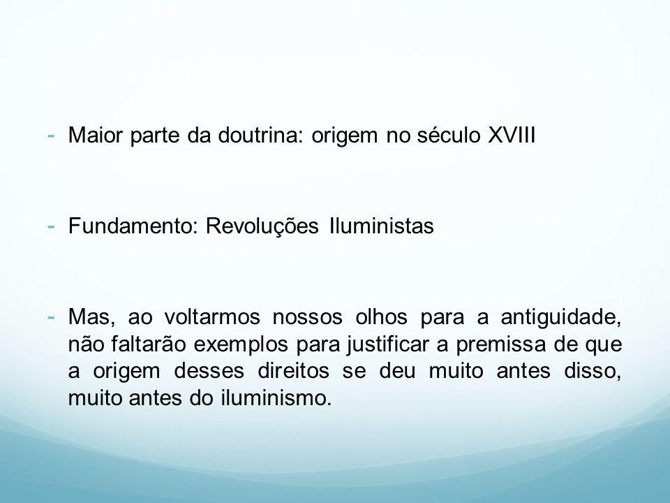 - Maior parte da doutrina: origem no século XVIII - Fundamento: Revoluções Iluministas - Mas, ao voltarmos nossos olhos para a antiguidade, não faltar