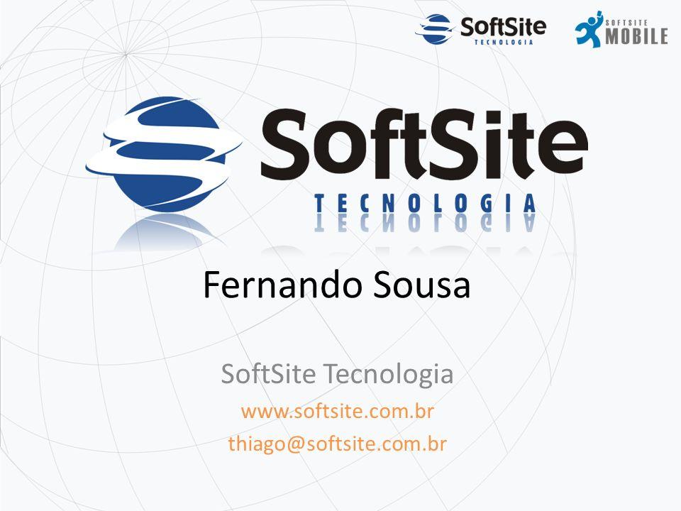 SoftSite Tecnologia www.softsite.com.br thiago@softsite.com.br Fernando Sousa