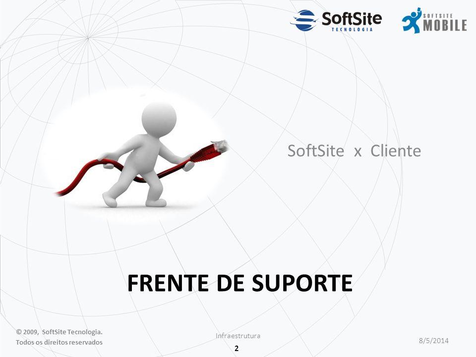 2 FRENTE DE SUPORTE SoftSite x Cliente Infraestrutura 8/5/2014 © 2009, SoftSite Tecnologia.