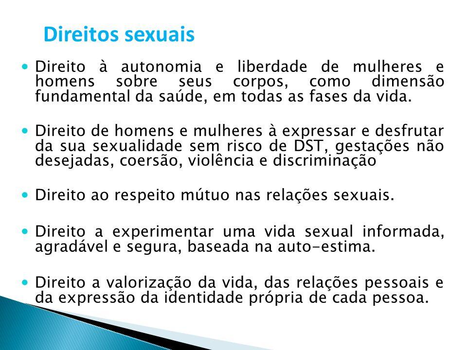 Direitos sexuais Direito à autonomia e liberdade de mulheres e homens sobre seus corpos, como dimensão fundamental da saúde, em todas as fases da vida