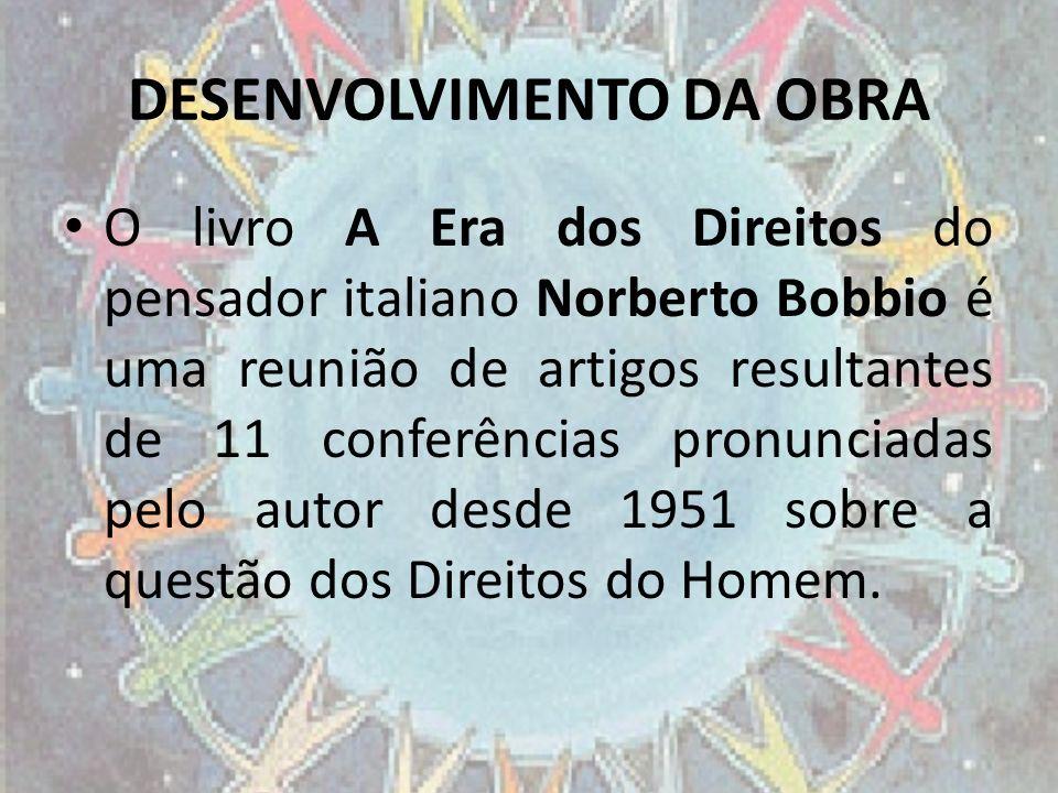 DESENVOLVIMENTO DA OBRA O livro A Era dos Direitos do pensador italiano Norberto Bobbio é uma reunião de artigos resultantes de 11 conferências pronun