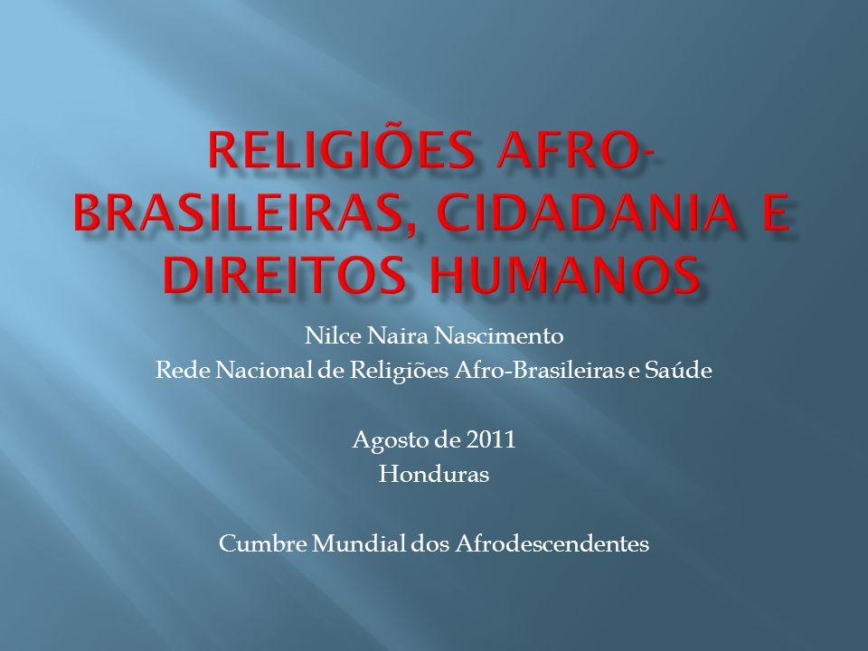 Nilce Naira Nascimento Rede Nacional de Religiões Afro-Brasileiras e Saúde Agosto de 2011 Honduras Cumbre Mundial dos Afrodescendentes