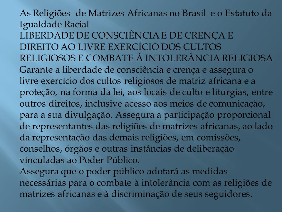 As Religiões de Matrizes Africanas no Brasil e o Estatuto da Igualdade Racial LIBERDADE DE CONSCIÊNCIA E DE CRENÇA E DIREITO AO LIVRE EXERCÍCIO DOS CU