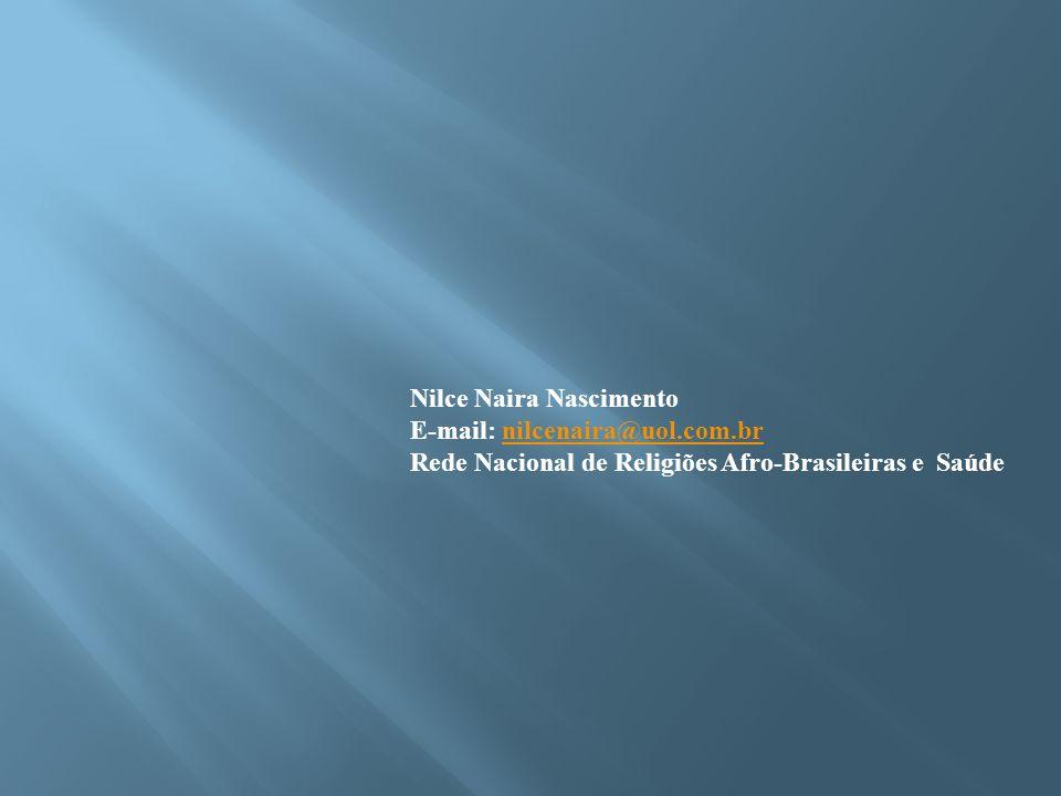 Nilce Naira Nascimento E-mail: nilcenaira@uol.com.brnilcenaira@uol.com.br Rede Nacional de Religiões Afro-Brasileiras e Saúde