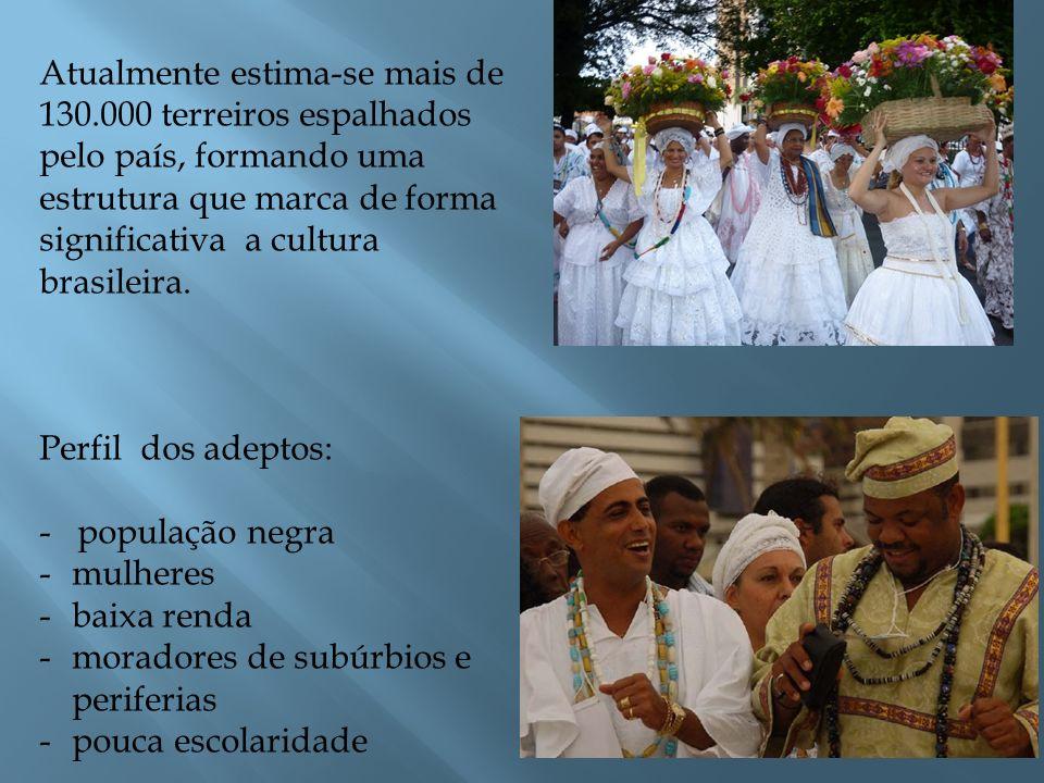 Atualmente estima-se mais de 130.000 terreiros espalhados pelo país, formando uma estrutura que marca de forma significativa a cultura brasileira. Per