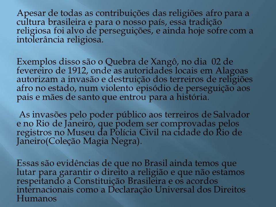 Apesar de todas as contribuições das religiões afro para a cultura brasileira e para o nosso país, essa tradição religiosa foi alvo de perseguições, e