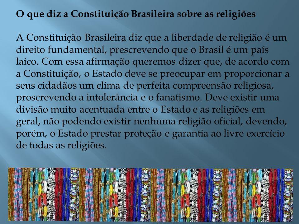 O que diz a Constituição Brasileira sobre as religiões A Constituição Brasileira diz que a liberdade de religião é um direito fundamental, prescrevend