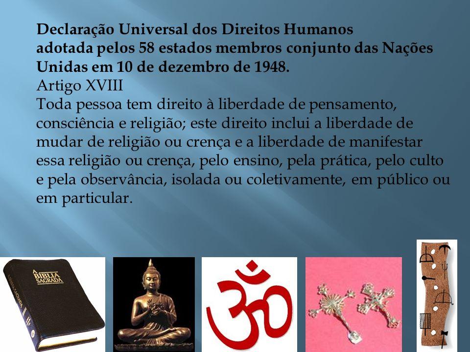 Declaração Universal dos Direitos Humanos adotada pelos 58 estados membros conjunto das Nações Unidas em 10 de dezembro de 1948. Artigo XVIII Toda pes