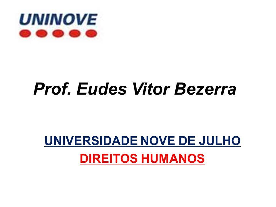 Prof. Eudes Vitor Bezerra UNIVERSIDADE NOVE DE JULHO DIREITOS HUMANOS
