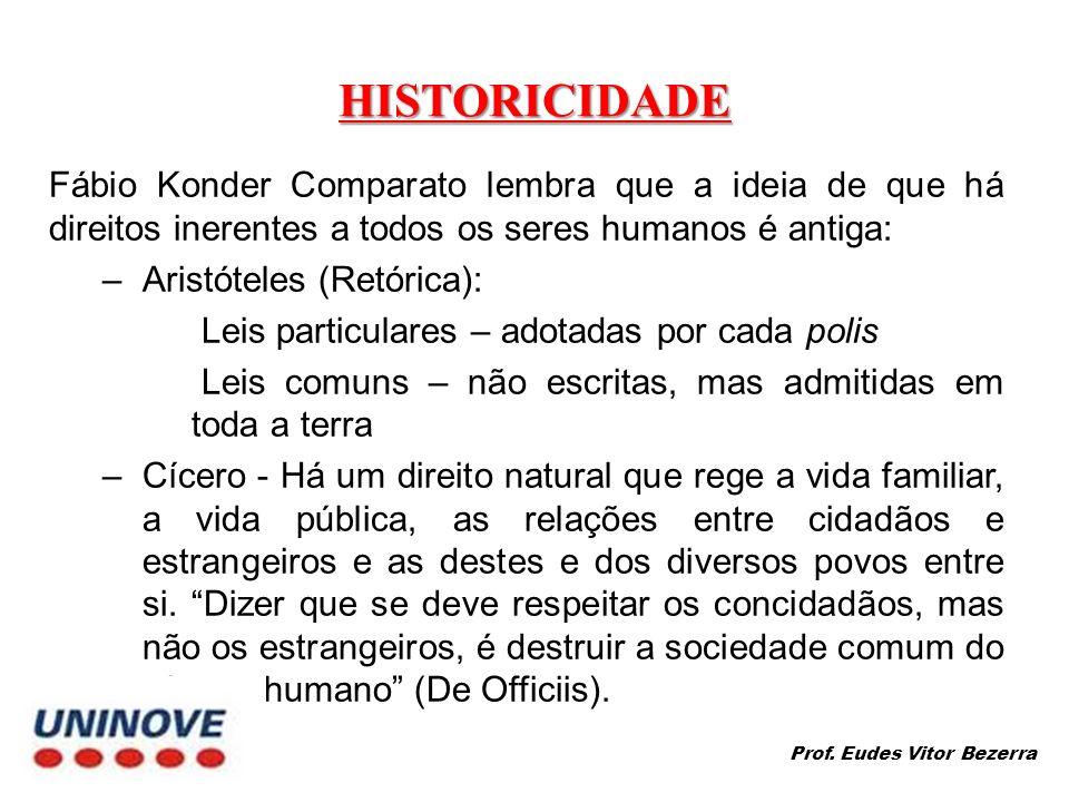 HISTORICIDADE Fábio Konder Comparato lembra que a ideia de que há direitos inerentes a todos os seres humanos é antiga: –Aristóteles (Retórica): 1) Le