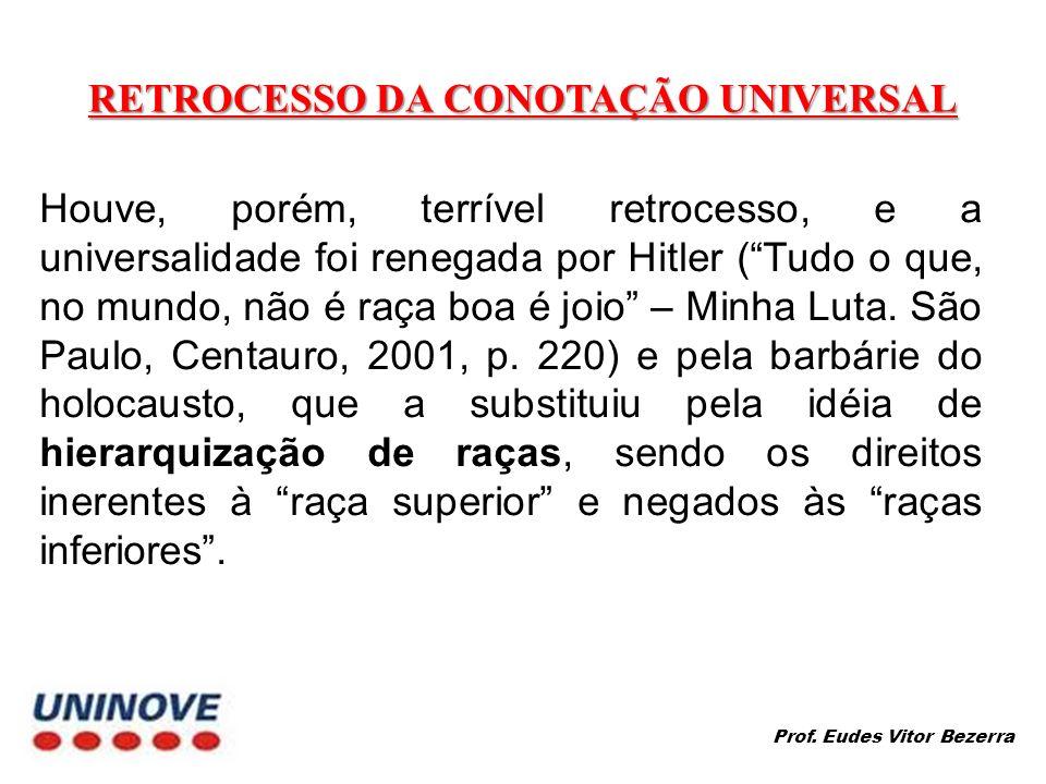 RETROCESSO DA CONOTAÇÃO UNIVERSAL Houve, porém, terrível retrocesso, e a universalidade foi renegada por Hitler (Tudo o que, no mundo, não é raça boa