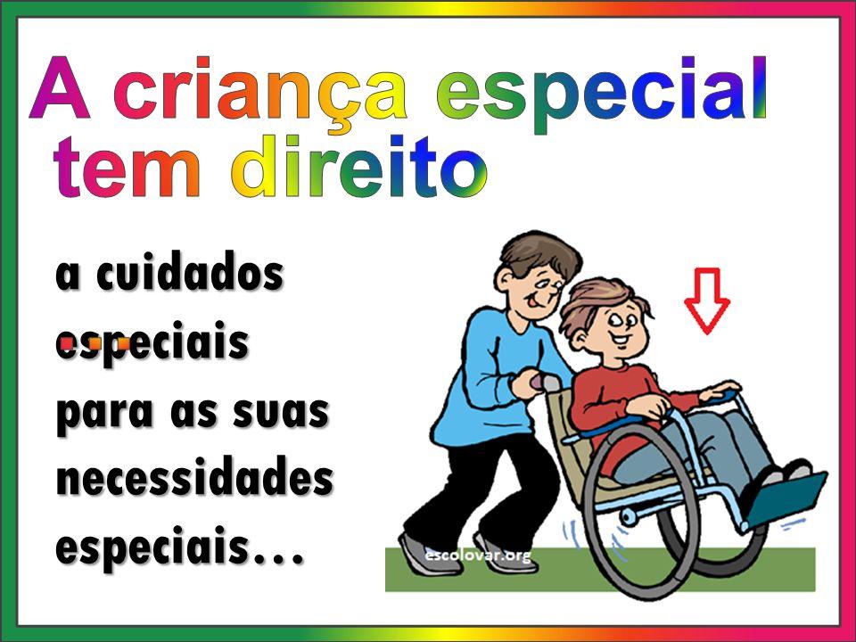 a cuidados especiais para as suas necessidades especiais…
