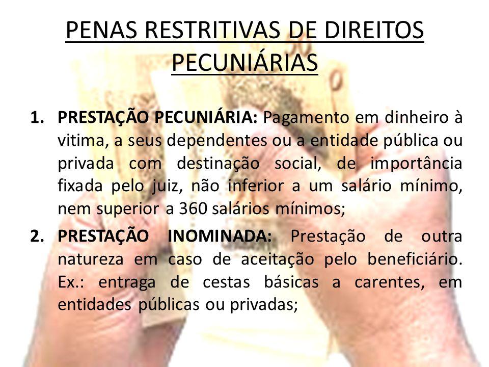 PENAS RESTRITIVAS DE DIREITOS PECUNIÁRIAS 1.PRESTAÇÃO PECUNIÁRIA: Pagamento em dinheiro à vitima, a seus dependentes ou a entidade pública ou privada