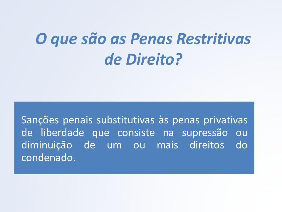 O que são as Penas Restritivas de Direito? Sanções penais substitutivas às penas privativas de liberdade que consiste na supressão ou diminuição de um
