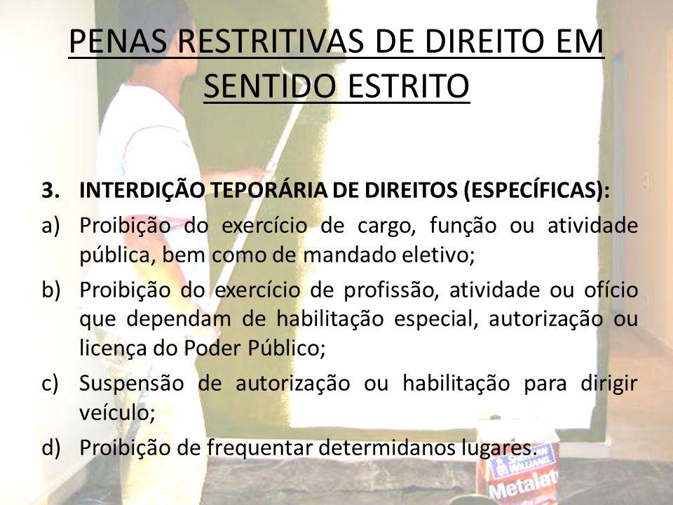 PENAS RESTRITIVAS DE DIREITO EM SENTIDO ESTRITO 3.INTERDIÇÃO TEPORÁRIA DE DIREITOS (ESPECÍFICAS): a)Proibição do exercício de cargo, função ou ativida