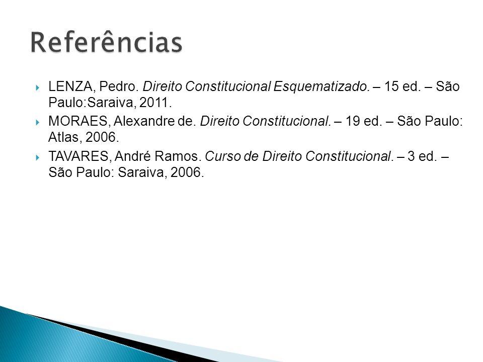LENZA, Pedro. Direito Constitucional Esquematizado. – 15 ed. – São Paulo:Saraiva, 2011. MORAES, Alexandre de. Direito Constitucional. – 19 ed. – São P