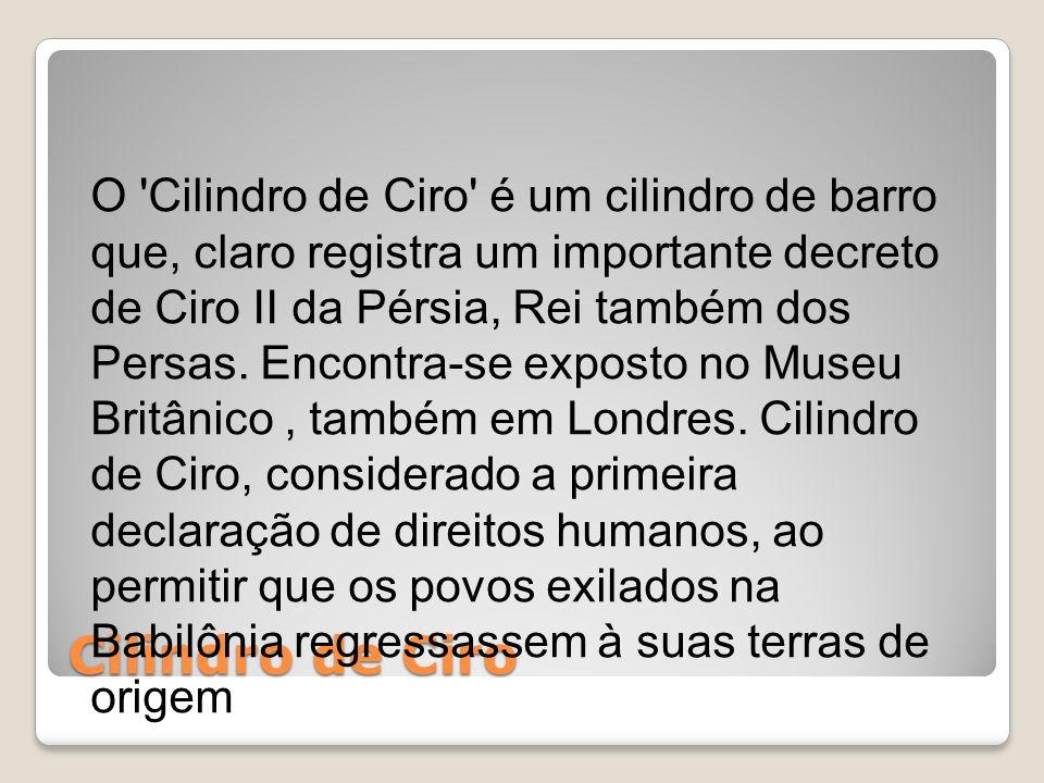 Cilindro de Ciro O 'Cilindro de Ciro' é um cilindro de barro que, claro registra um importante decreto de Ciro II da Pérsia, Rei também dos Persas. En