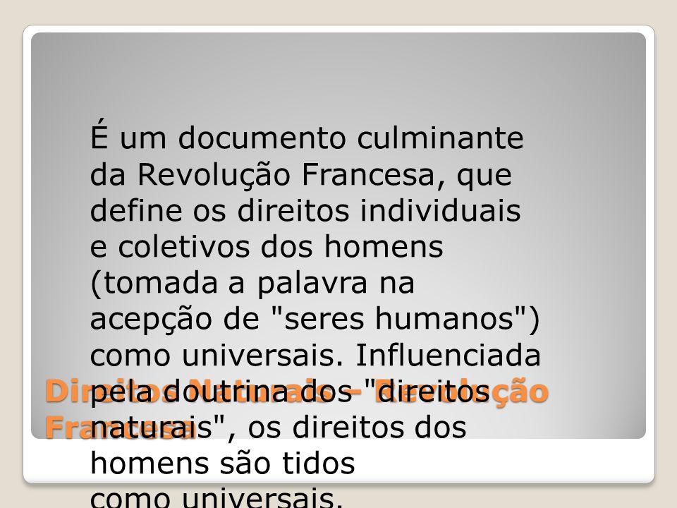 Direitos Naturais – Revolução Francesa É um documento culminante da Revolução Francesa, que define os direitos individuais e coletivos dos homens (tom