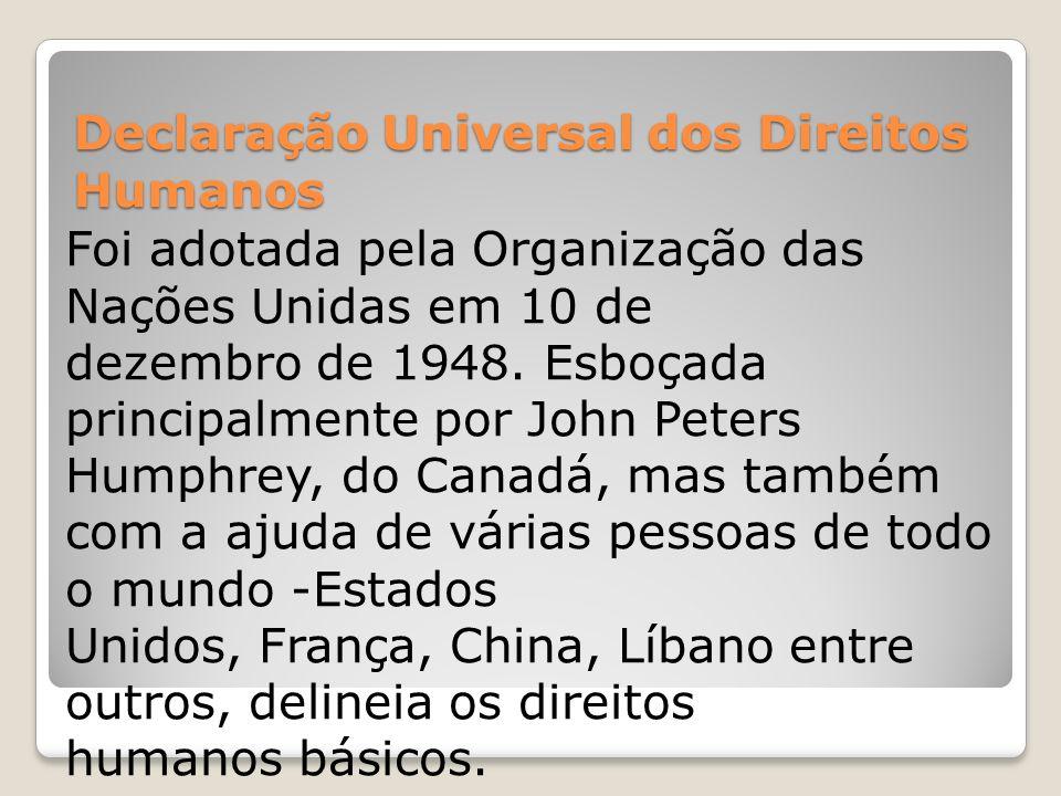 Declaração Universal dos Direitos Humanos Foi adotada pela Organização das Nações Unidas em 10 de dezembro de 1948. Esboçada principalmente por John P